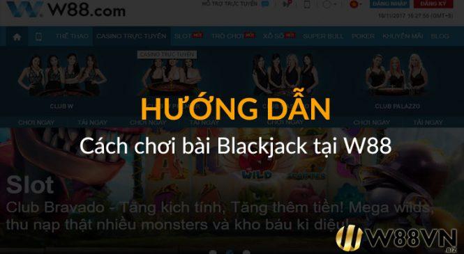 Hướng dẫn chi tiết cách chơi Blackjack tại nhà cái W88