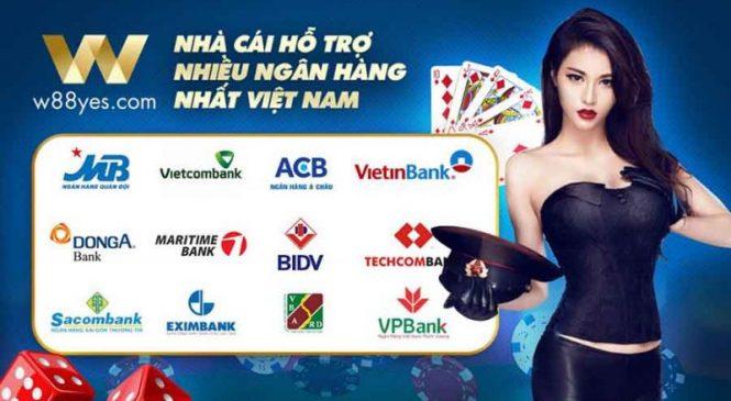 Nhà cái w88 hỗ trợ ngân hàng nào? Nên sử dụng ngân hàng nào để cá cược W88?