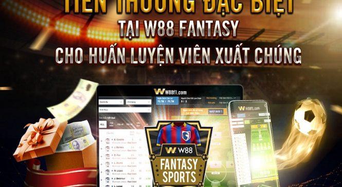 Rinh thưởng game thủ tại Fantasy khi chơi tại nhà cái w88